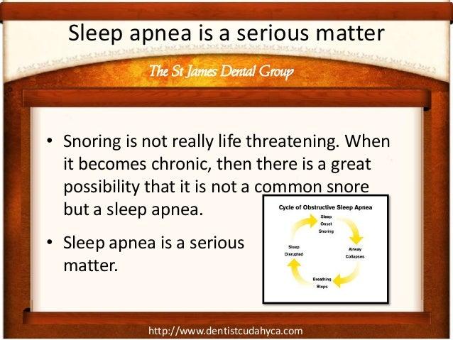 http://www.dentistcudahyca.com Sleep apnea is a serious matter • Snoring is not really life threatening. When it becomes c...