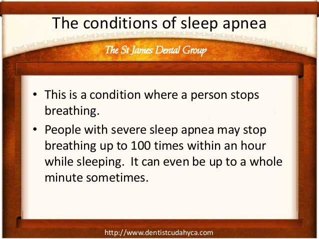 http://www.dentistcudahyca.com The conditions of sleep apnea • This is a condition where a person stops breathing. • Peopl...