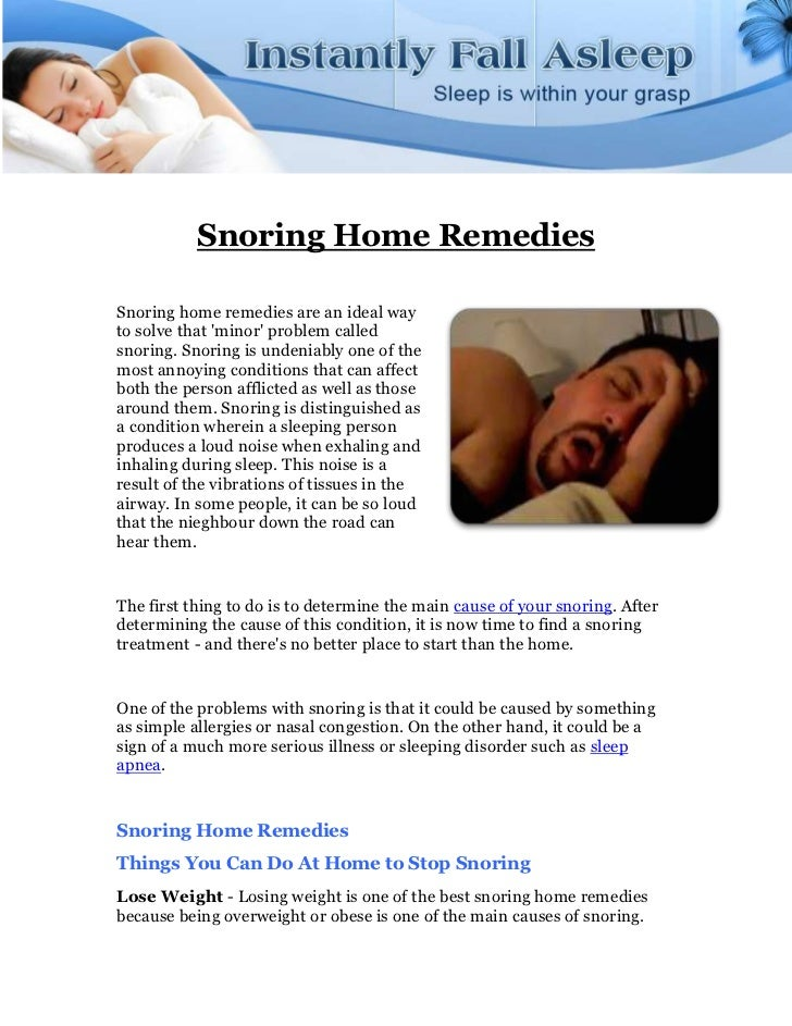 Snoring Home RemediesSnoring home remedies are an ideal wayto solve that minor problem calledsnoring. Snoring is undeniabl...