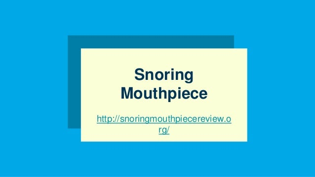 Snoring Mouthpiece http://snoringmouthpiecereview.o rg/