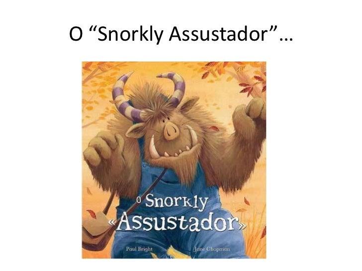 """O """"Snorkly Assustador""""…"""