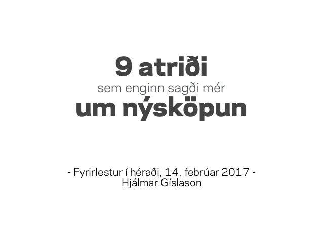 9 atriði sem enginn sagði mér um nýsköpun - Fyrirlestur í héraði, 14. febrúar 2017 - Hjálmar Gíslason
