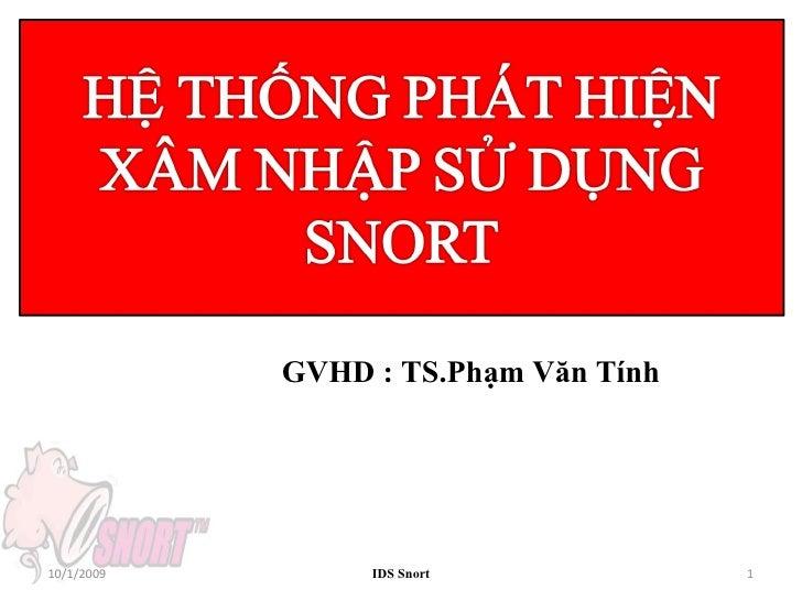 IDS Snort 10/1/2009 GVHD : TS.Phạm Văn Tính