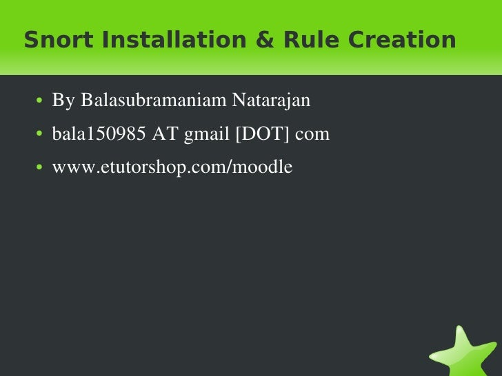 Snort Installation & Rule Creation●   ByBalasubramaniamNatarajan●   bala150985ATgmail[DOT]com●   www.etutorshop.com/...