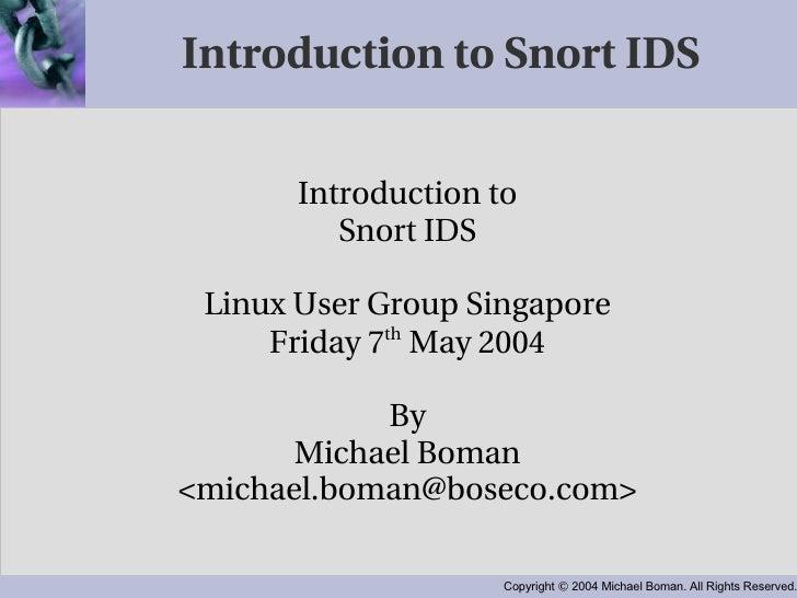 Introduction to Snort IDS <ul><ul><li>Introduction to </li></ul></ul><ul><ul><li>Snort IDS </li></ul></ul><ul><ul><li>Linu...