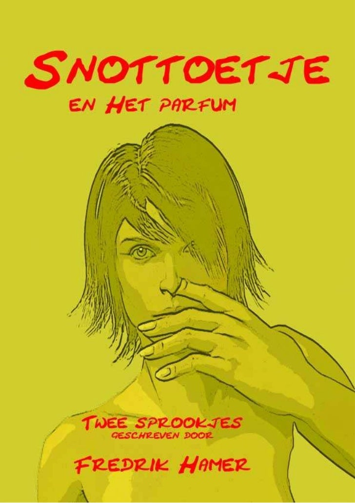 Snottoetje                    En Het parfum            Twee sprookjes geschreven door                              Fredrik...