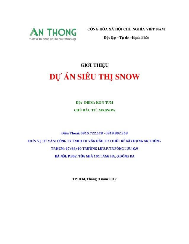 GIỚI THIỆU DỰ ÁN SIÊU THỊ SNOW ĐỊA ĐIỂM: KON TUM CHỦ ĐẦU TƯ: MS.SNOW Điện Thoại: 0915.722.578 - 0919.802.358 ĐƠN VỊ TƯ VẤN...