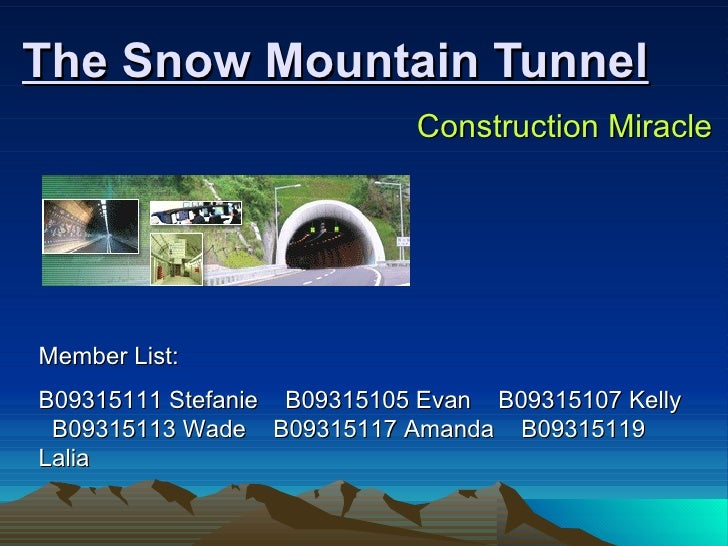 The Snow Mountain Tunnel Construction Miracle Member List:   B09315111 Stefanie  B09315105 Evan  B09315107 Kelly  B0931511...