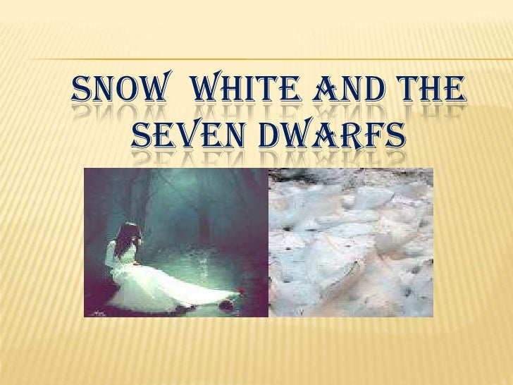 SNOW  WHITE and the seven dwarfs <br />