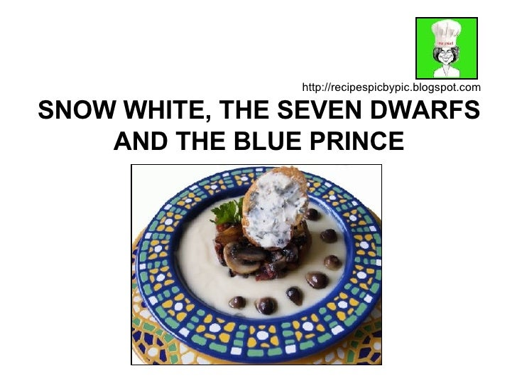 SNOW WHITE, THE SEVEN DWARFS AND THE BLUE PRINCE http://recipespicbypic.blogspot.com