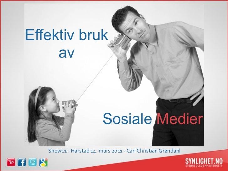 Effektiv bruk     av                          Sosiale Medier   Snow11‐Harstad14.mars2011‐CarlChristianGrøndahl