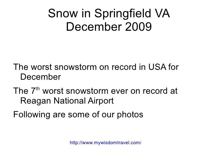 Snow in Springfield VA December 2009 <ul><li>The worst snowstorm on record in USA for December
