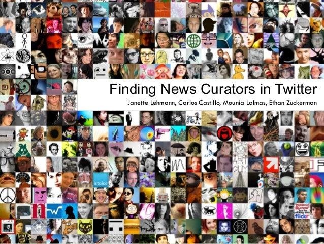 Janette Lehmann, Carlos Castillo, Mounia Lalmas, Ethan ZuckermanFinding News Curators in Twitter