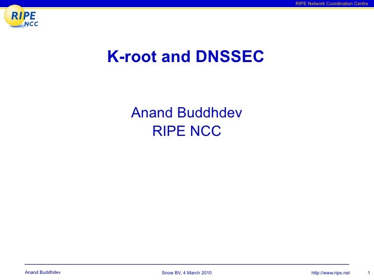 RIPE Network Coordination Centre                      K-root and DNSSEC                      Anand Buddhdev               ...