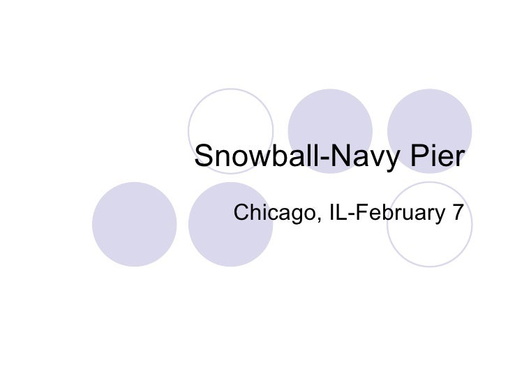 Snowball-Navy Pier Chicago, IL-February 7