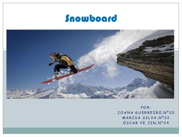 P O R : J O A N A G U E R R E I R O , N º 2 0 M A R I S A S I L V A , N º 2 2 Ó S C A R Y E J I N , N º 2 4 Snowboard