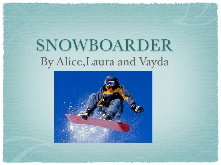 SNOWBOARDER By Alice,Laura and Vayda
