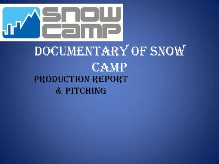 Documentary Of Snow       CampProduction Report    & Pitching
