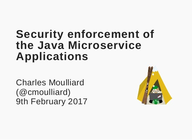 Security enforcement of the Java Microservice Applications Charles Moulliard (@cmoulliard) 9th February 2017