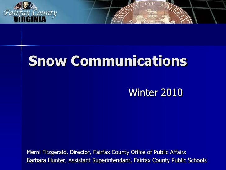 Snow Communications<br />Winter 2010<br />Merni Fitzgerald, Director, Fairfax County Office of Public Affairs<br />Barbara...