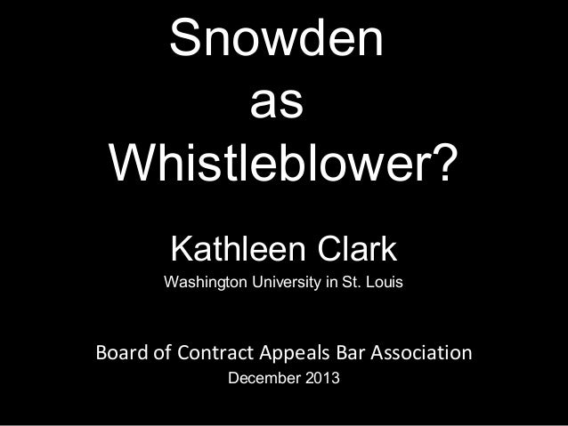 Snowden as Whistleblower? Kathleen Clark Washington University in St. Louis  Board of Contract Appeals Bar Association Dec...