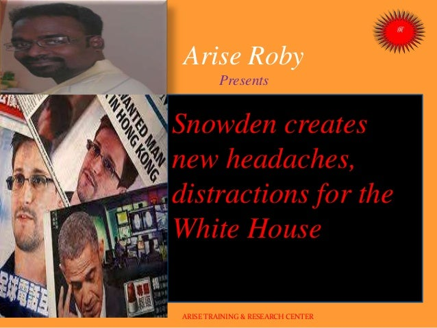 Arise Roby Presents Snowden creates new headaches, distractions for the White House ARISE TRAINING & RESEARCH CENTER