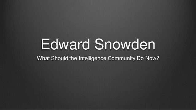 Edward SnowdenWhat Should the Intelligence Community Do Now?