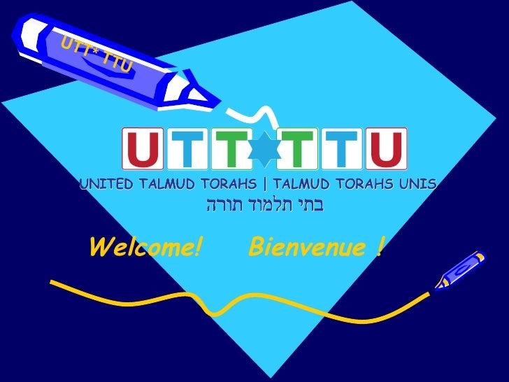 Welcome! Bienvenue ! UTT* TTU