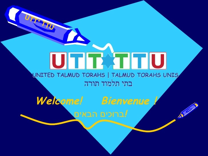 Welcome! Bienvenue ! UTT* TTU ברוכים הבאים  !