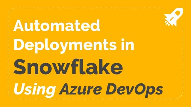 Automated Deployments in Snowflake Using Azure DevOps