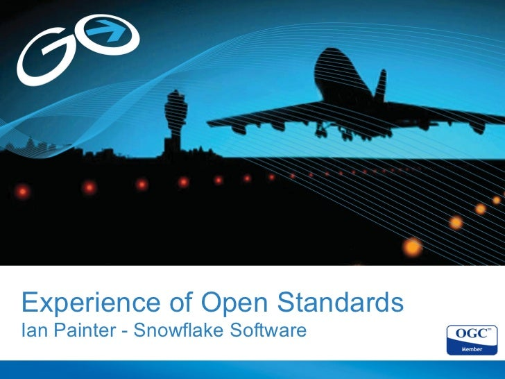 Experience of Open StandardsIan Painter - Snowflake Software