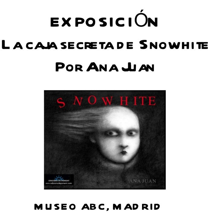 EXPOSICIÓN La caja secreta de Snowhite Por Ana Juan MUSEO ABC, MADRID