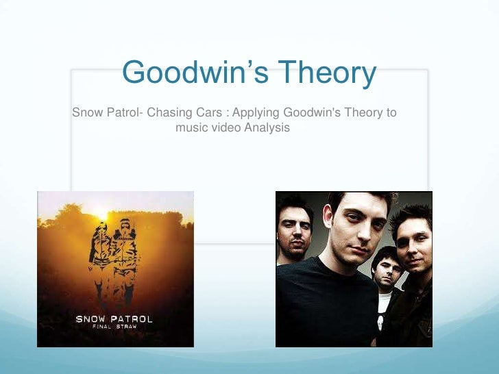 Goodwin's Theory <br /> Snow Patrol- Chasing Cars : Applying Goodwin's Theory to music video Analysis <br />