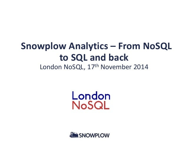 Snowplow Analytics – From NoSQL  to SQL and back  London NoSQL, 17th November 2014