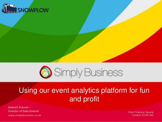Using our event analytics platform for fun and profit Stewart Duncan – Director of Data Science