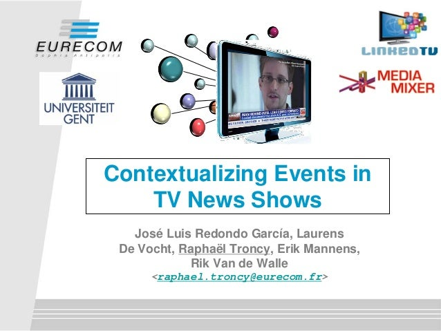 Contextualizing Events in TV News Shows José Luis Redondo García, Laurens De Vocht, Raphaël Troncy, Erik Mannens, Rik Van ...