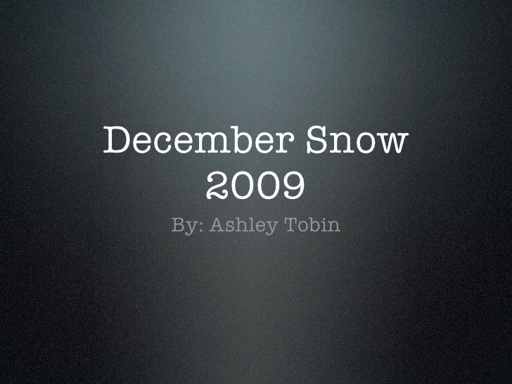 December Snow     2009   By: Ashley Tobin