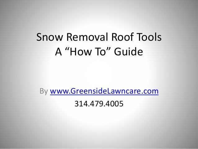 """Snow Removal Roof Tools A """"How To"""" Guide By www.GreensideLawncare.com 314.479.4005"""