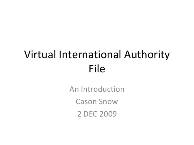 Virtual International Authority File An Introduction Cason Snow 2 DEC 2009