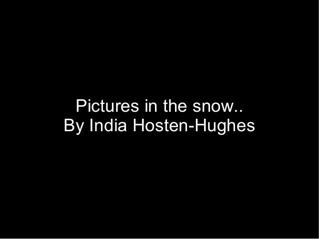 Pictures in the snow.. By India Hosten-Hughes