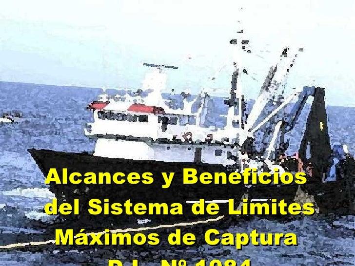 Alcances y Beneficios  del Sistema de Limites Máximos de Captura  D.L. Nº 1084
