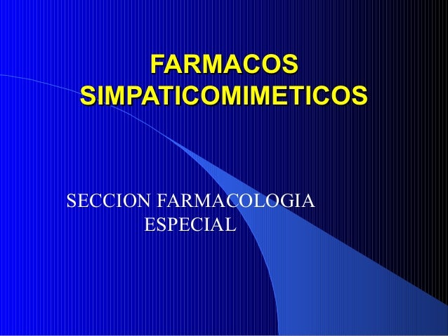 FARMACOSFARMACOS SIMPATICOMIMETICOSSIMPATICOMIMETICOS SECCION FARMACOLOGIA ESPECIAL
