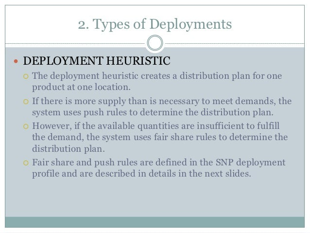 2. Types of Deployments DEPLOYMENT HEURISTIC   The deployment heuristic creates a distribution plan for one    product a...
