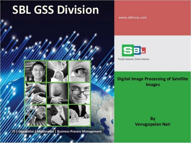 SBL GSS Division Digital Image Processing of Satellite Images By Venugopalan Nair