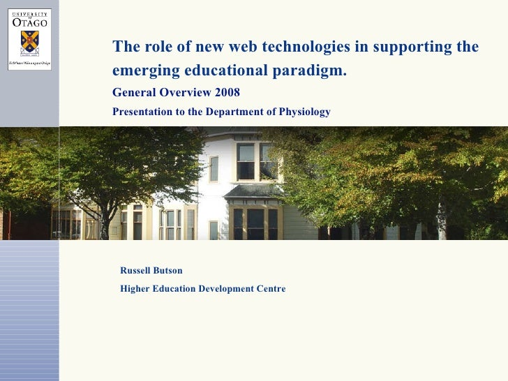 The role of new web technologies in supporting the emerging educational paradigm.   General Overview 2008 Presentation to ...
