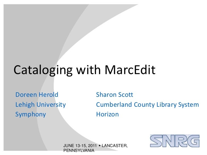 Cataloging with MarcEdit<br />Doreen Herold<br />Lehigh University<br />Symphony<br />Sharon Scott<br />Cumberland County ...