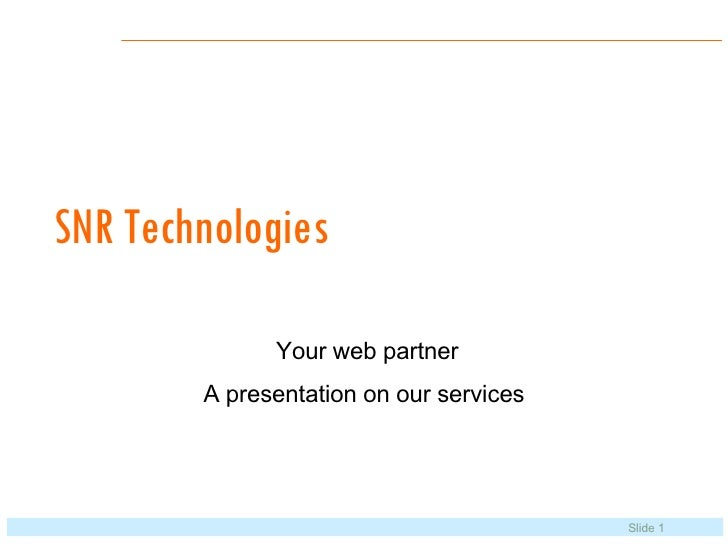 SNR Technologies Your web partner A presentation on our services