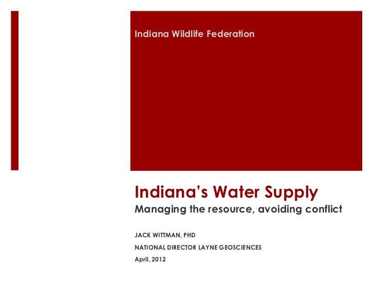 Indiana Wildlife FederationIndiana's Water SupplyManaging the resource, avoiding conflictJACK WITTMAN, PHDNATIONAL DIRECTO...