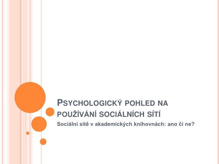 Psychologický pohled na používání sociálních sítí<br />Sociální sítě v akademických knihovnách: ano či ne?<br />