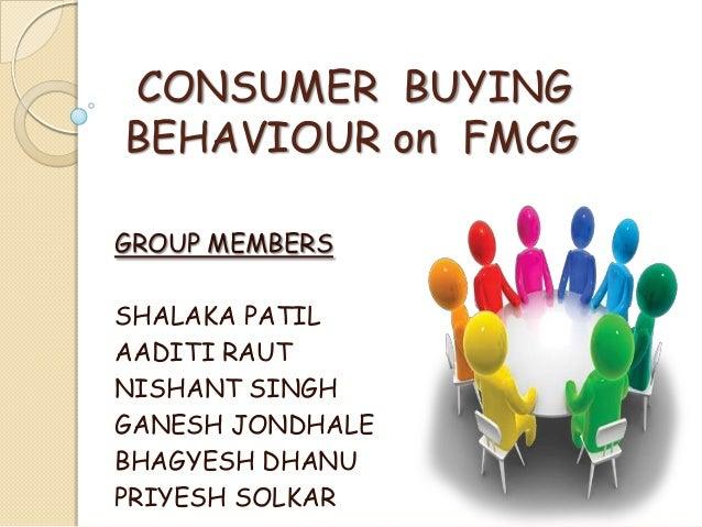 CONSUMER BUYING BEHAVIOUR on FMCG GROUP MEMBERS SHALAKA PATIL AADITI RAUT NISHANT SINGH GANESH JONDHALE BHAGYESH DHANU PRI...